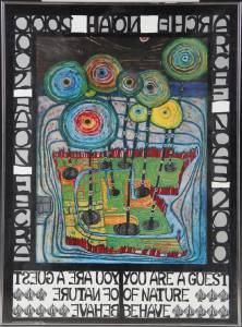 "Friedensreich Hundertwasser (1928-2000), ""You are a guest of Nature - Behave"""